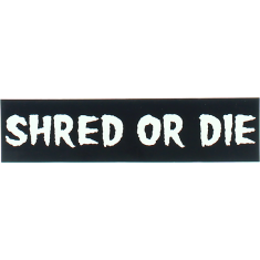 SHRED STICKERS PRINTED SHRED OR DIE 6x1.6 BLK/WHT