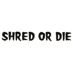 SHRED STICKERS PRINTED SHRED OR DIE 6x1.6 WHT/BLK